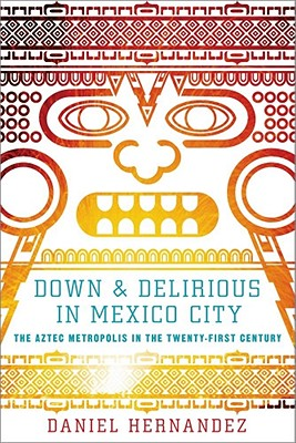 Down and Delirious in Mexico City By Hernandez, Daniel